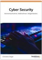Cyber Security: Momentaufnahmen. Maßnahmen. Möglichkeiten.